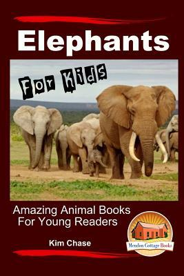 Elephants for Kids - Amazing Animal Books for Young Readers Kim Chase