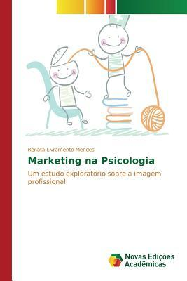 Marketing Na Psicologia  by  Livramento Mendes Renata