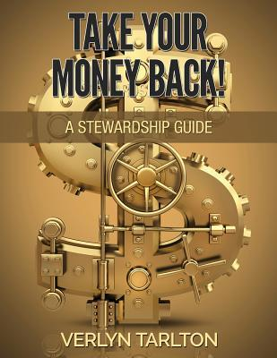 Take Your Money Back!: A Stewardship Guide  by  Verlyn Tarlton