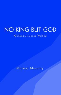 No King But God  by  Michael Manning