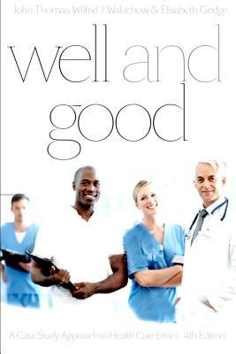 Well and Good, Fourth Edition: A Case Study Approach to Health Care Ethics  by  John E. Thomas