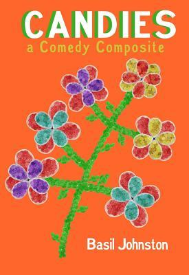 Candies: A Comedy Composite  by  Basil H Johnston