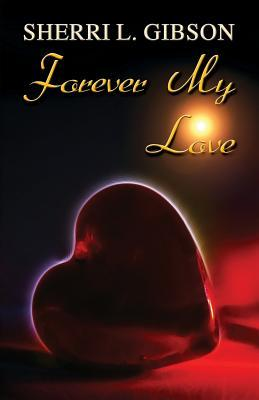 Forever My Love  by  Sherri L Gibson