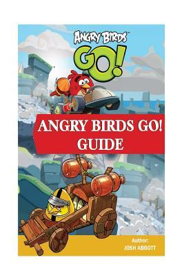 Angry Birds Go Guide: Beat Levels and Get Tons of Coins! Josh Abbott