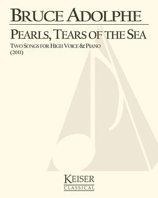 Pearls, Tears of the Sea: Two Songs for High Voice and Piano  by  Bruce Adolphe  Composer