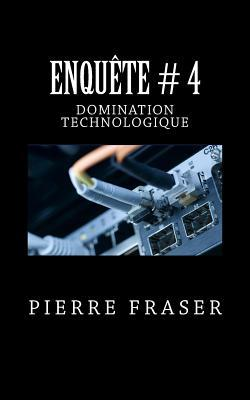 Enquete # 4: La Domination Technologique  by  Pierre Fraser