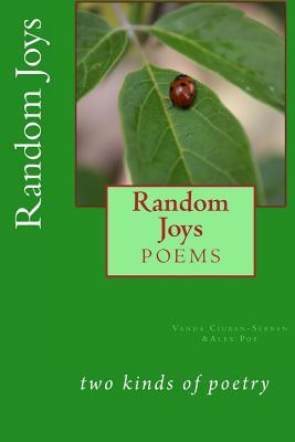 Random Joys: Two Kinds of Poetry Alex  Pop
