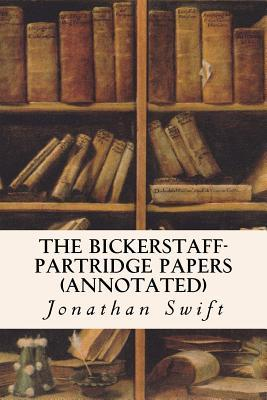 The Bickerstaff-Partridge Papers (Annotated) Jonathan Swift