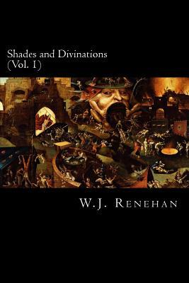 Shades and Divinations (Vol. 1)  by  W.J. Renehan