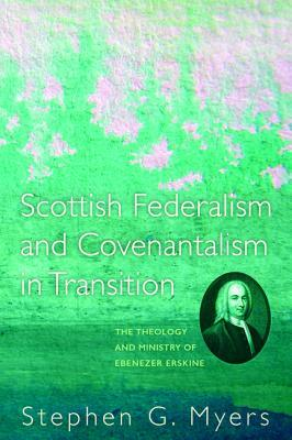 Scottish Federalism and Covenantalism in Transition Stephen G Myers