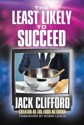 The Least Likely to Succeed: Jack Clifford and the Food Network Jack Clifford