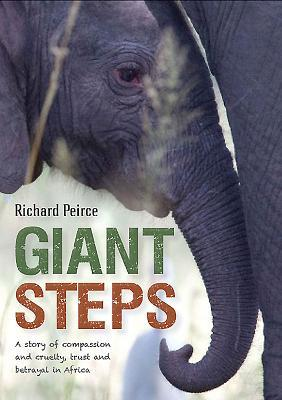 Giant Steps a True Story from Africa, of Survival and Triumph in the Face of Cruelty  by  Richard Peirce