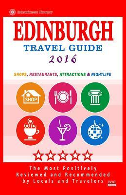 Edinburgh Travel Guide 2016: Shops, Restaurants, Attractions and Nightlife (City Travel Guide 2016)  by  Jack M Hirschman