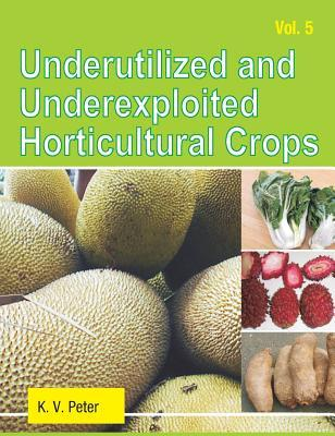 Underutilized and Underexploited Horticultural Crops: Vol 05 Kv Peter