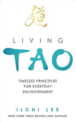 Living Tao: Timeless Principles for Everyday Enlightenment  by  Ilchi Lee