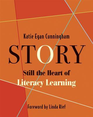 Story:: Still the Heart of Literacy Learning Katie Egan Cunningham