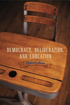 Democracy, Deliberation, and Education  by  Robert Asen