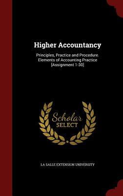 Higher Accountancy: Principles, Practice and Procedure. Elements of Accounting Practice [Assignment 1-30]  by  La Salle Extension University