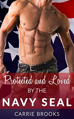 ROMANCE: Protected and Loved By the Navy SEAL (Military Alpha Male Suspense Romance)  by  Carrie Brooks