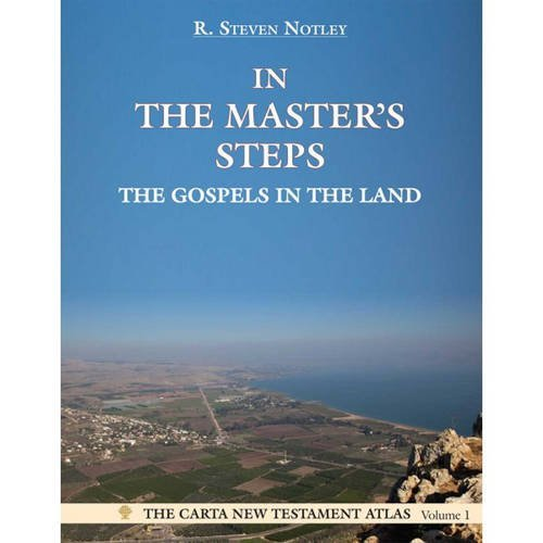 In the Masters Steps: The Gospels in the Land  by  R. Steven Notley