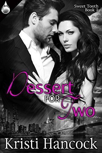 Dessert for Two (Sweet Tooth Book 1)  by  Kristi Hancock