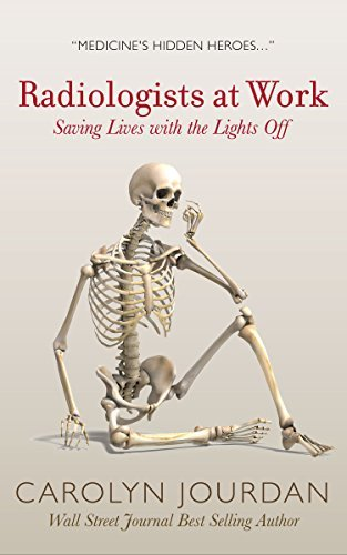 Radiologists at Work: Saving Lives with the Lights Off (X-Ray Visions Book 1)  by  Carolyn Jourdan