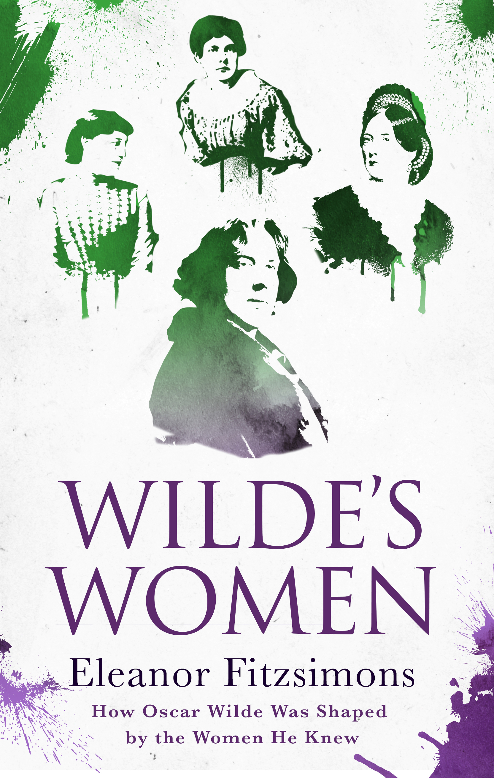 Wildes Women: How Oscar Wilde Was Shaped the Women of His Life by Eleanor Fitzsimons