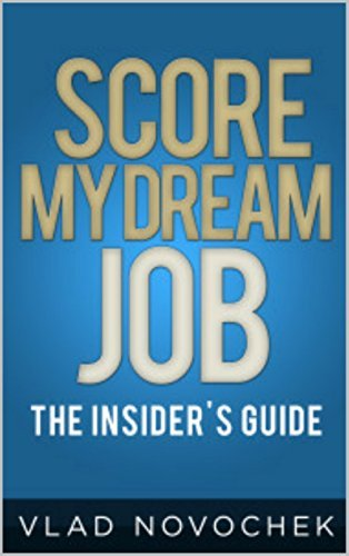 Score My Dream Job: Official Insiders Guide (Career Strategy Tips Book 1)  by  Vlad Novochek