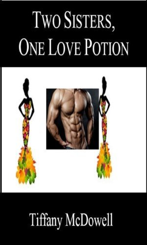 Two Sisters, One Love Potion  by  Tiffany McDowell