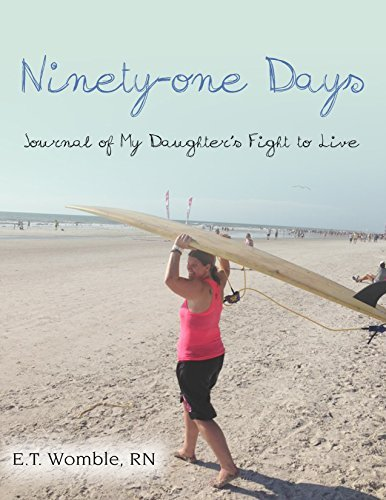 Ninety-One Days: Journal of My Daughters Fight to Live  by  E.T. Womble