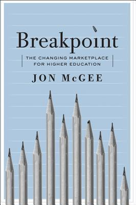 Breakpoint: The Changing Marketplace for Higher Education  by  Jon McGee