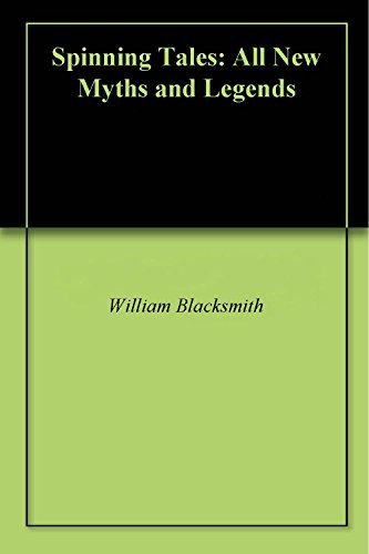 Spinning Tales: All New Myths and Legends  by  William M Blacksmith