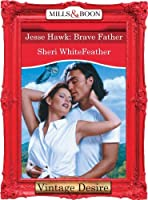 Jesse Hawk: Brave Father (Mills & Boon Desire)