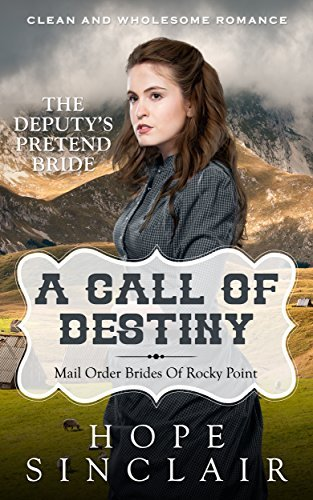 A Call Of Destiny: The Deputys Pretend Bride (Mail Order Brides of Rocky Point, #2) Hope  Sinclair