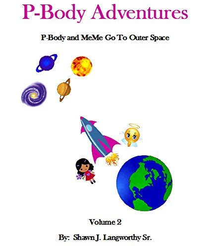 P-Body Adventures: P-Body and MeMe Go To Outer Space (P-Body and MeMe Go To Egypt Book 3)  by  Shawn J. Langworthy Sr.