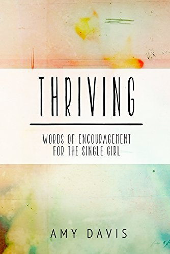 Thriving: Words of Encouragement for the Single Girl  by  Amy Davis