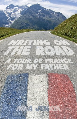 Writing On The Road: A Tour de France for My Father  by  Nina Jenkin