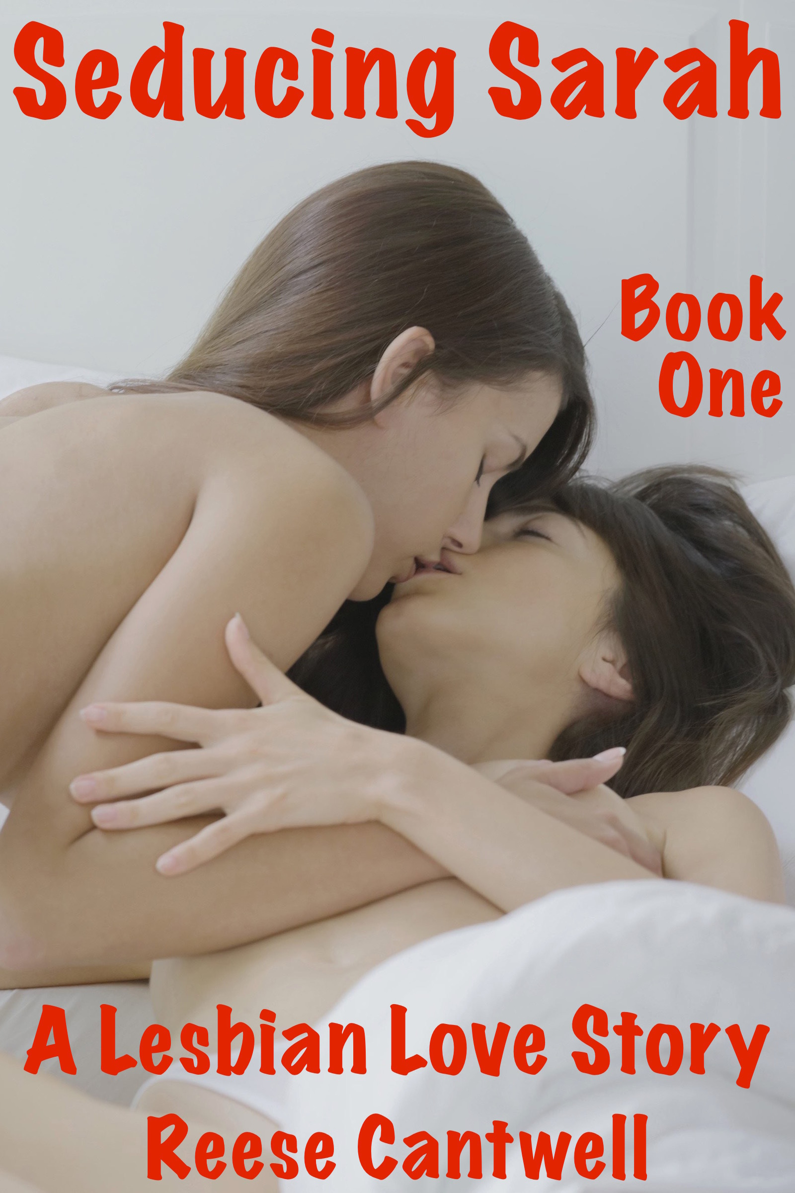 Seducing Sarah: Book One: A Lesbian Love Story Reese Cantwell