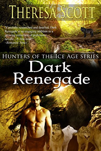 Dark Renegade (Hunters of the Ice Age Book 2)  by  Theresa Scott