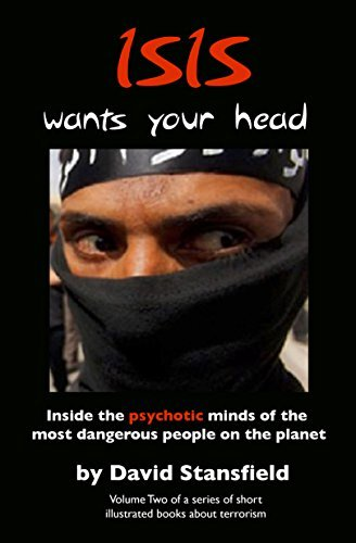 ISIS wants your head: Inside the psychotic minds of the most dangerous people on the planet (A Series of Short Illustrated Books About Terrorism Book 2)  by  David Stansfield