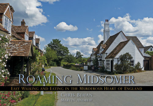 Roaming Midsomer: Easy Walking and Eating in the Murderous Heart of England Chris Behan