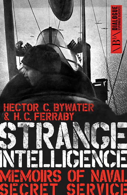 Strange Intelligence: Memoirs of Naval Secret Service  by  Hector C. Bywater