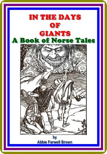 In The Day of Giants / A Book of Norse Tales  by  Abbie Farwell Brown by Abbie Farwell Brown