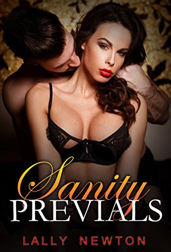 ROMANCE: SANITY PREVIALS (Billionaire Alpha Male Suspense Sweet Romance) (  by  Lally Newton