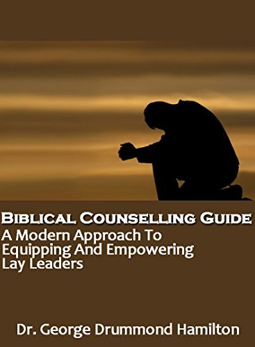 Biblical Counselling Guide: A Modern Approach To Equipping And Empowering Lay Leaders.  by  Dr. George Drummond Hamilton