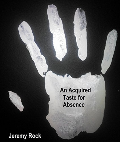 An Acquired Taste for Absence  by  Jeremy Rock