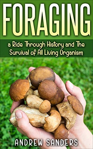Foraging: A Ride Through History and the Survival of All Living Organisms Holly Win
