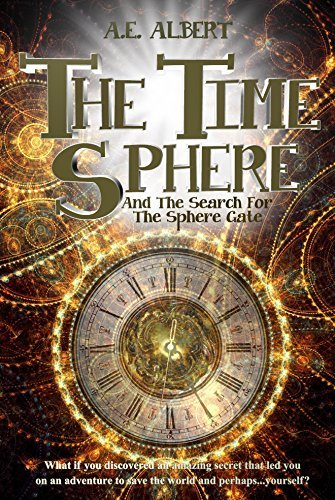The Time Sphere and The Search for the Sphere Gate (The Time Sphere #1) A.E. Albert