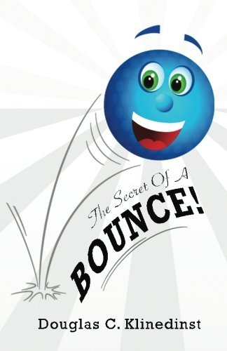 The Secret of a Bounce: A Formula for Recovery When You Fall Douglas C. Klinedinst