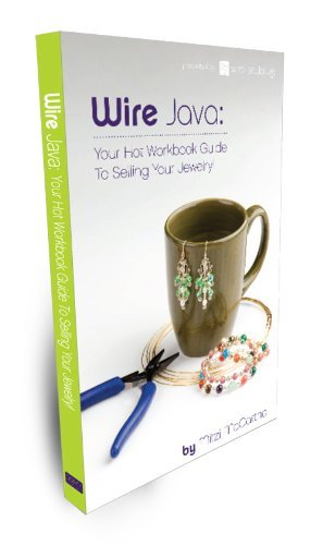 Wire Java: Your Hot Workbook Guide to Selling Your Jewelry Mitzi McCartha